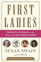 First Ladies: Presidential Historians on the Lives of 45 Iconic American Women (Paperback)