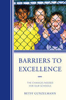 Barriers to Excellence: The Changes Needed for Our Schools (Hardback)