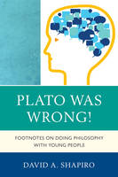 Plato Was Wrong!: Footnotes on Doing Philosophy with Young People (Hardback)