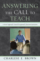 Answering the Call to Teach: A Novel Approach to Exceptional Classroom Instruction (Hardback)