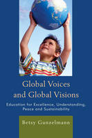 Global Voices and Global Visions: Education for Excellence, Understanding, Peace and Sustainability (Hardback)