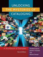 Unlocking the Mysteries of Cataloging: A Workbook of Examples, 2nd Edition (Paperback)