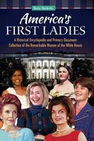 America's First Ladies: A Historical Encyclopedia and Primary Document Collection of the Remarkable Women of the White House (Hardback)