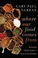 Where Our Food Comes From: Retracing Nikolay Vavilov's Quest to End Famine (Paperback)