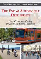 The End of Automobile Dependence: How Cities are Moving Beyond Car-Based Planning (Hardback)