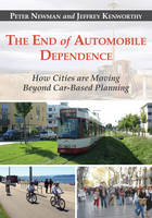 The End of Automobile Dependence: How Cities are Moving Beyond Car-Based Planning (Paperback)