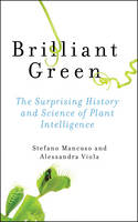 Brilliant Green: The Surprising History and Science of Plant Intelligence (Hardback)