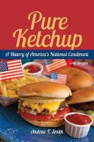 Pure Ketchup: A History of America's National Condiment (Paperback)