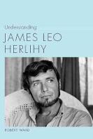 Understanding James Leo Herlihy (Hardback)