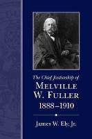 The Chief Justiceship of Melville W. Fuller, 1888-1910 (Paperback)
