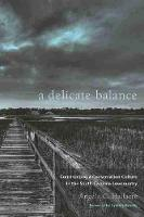 A Delicate Balance: Constructing a Conservation Culture in the South Carolina Lowcountry (Paperback)
