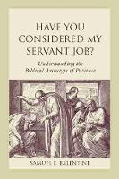 Have You Considered My Servant Job?: Understanding the Biblical Archetype of Patience - Studies on Personalities of the Old Testament (Hardback)