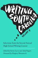 Writing South Carolina, Volume 2: Selections from the Second Annual High School Writing Contest - Young Palmetto Books (Paperback)