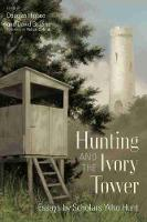 Hunting and the Ivory Tower: Essays by Scholars Who Hunt (Hardback)