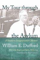 My Tour Through the Asylum: A Southern Integrationist's Memoir (Hardback)