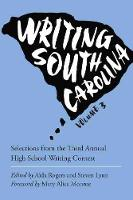 Writing South Carolina: Selections from the Third High School Writing Contest, Volume 3 - Young Palmetto Books (Paperback)