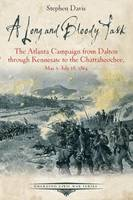 A Long and Bloody Task: The Atlanta Campaign from Dalton Through Kennesaw to the Chattahoochee, May 5july 18, 1864 - Emerging Civil War Series (Paperback)