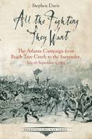 All the Fighting They Want: The Atlanta Campaign from Peach Tree Creek to the Surrender, July 18september 2, 1864 - Emerging Civil War Series (Paperback)