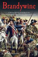Brandywine: A Military History of the Battle That Lost Philadelphia but Saved America, September 11, 1777 (Paperback)
