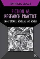 Fiction as Research Practice: Short Stories, Novellas, and Novels - Developing Qualitative Inquiry (Hardback)