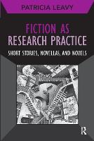 Fiction as Research Practice: Short Stories, Novellas, and Novels - Developing Qualitative Inquiry (Paperback)