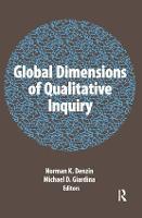 Global Dimensions of Qualitative Inquiry - International Congress of Qualitative Inquiry Series (Hardback)