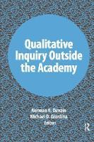 Qualitative Inquiry Outside the Academy - International Congress of Qualitative Inquiry Series (Hardback)