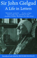 Sir John Gielgud: A Life in Letters (Paperback)