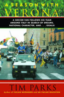 A Season with Verona: A Soccer Fan Follows His Team Around Italy in Search of Dreams, National Character and . . . Goals! (Paperback)
