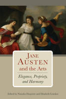 Jane Austen and the Arts: Elegance, Propriety, and Harmony (Hardback)
