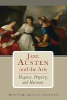 Jane Austen and the Arts: Elegance, Propriety, and Harmony (Paperback)