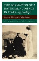 The Formation of a National Audience in Italy, 1750-1890: Readers and Spectators of Italian Culture - The Fairleigh Dickinson University Press Series in Italian Studies (Hardback)