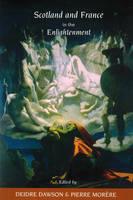 Scotland and France in the Enlightenment - Studies in Eighteenth-Century Scotland (Hardback)