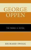 George Oppen: The Words in Action (Hardback)