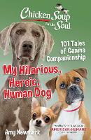 Chicken Soup for the Soul: My Hilarious, Heroic, Human Dog: 101 Tales of Canine Companionship (Paperback)