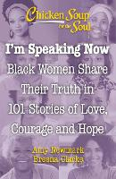 Chicken Soup for the Soul: I'm Speaking Now: Black Women Share Their Truth in 101 Stories of Love, Courage and Hope (Paperback)