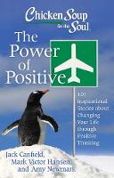 Chicken Soup for the Soul: The Power of Positive: 101 Inspirational Stories about Changing Your Life through Positive Thinking (Paperback)