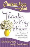 Chicken Soup for the Soul: Thanks to My Mom: 101 Stories of Gratitude, Love, and Lessons (Paperback)