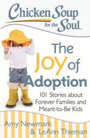 Chicken Soup for the Soul: The Joy of Adoption: 101 Stories about Forever Families and Meant-to-Be Kids (Paperback)