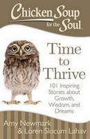 Chicken Soup for the Soul: Time to Thrive: 101 Inspiring Stories about Growth, Wisdom, and Dreams (Paperback)