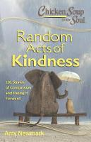 Chicken Soup for the Soul: Random Acts of Kindness: 101 Stories of Compassion and Paying It Forward - Chicken Soup for the Soul (Paperback)