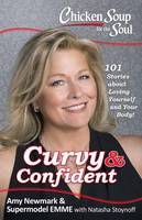 Chicken Soup for the Soul: Curvy & Confident: 101 Stories about Loving Yourself and Your Body - Chicken Soup for the Soul (Paperback)
