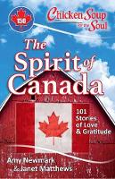 Chicken Soup for the Soul: The Spirit of Canada: 101 Stories of Love & Gratitude (Paperback)