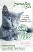 Chicken Soup for the Soul: The Cat Really Did That?: 101 Stories of Miracles, Mischief and Magical Moments (Paperback)