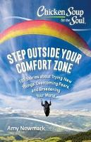Chicken Soup for the Soul: Step Outside Your Comfort Zone: 101 Stories about Trying New Things, Overcoming Fears, and Broadening Your World - Chicken Soup for the Soul (Paperback)