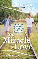 Chicken Soup for the Soul: The Miracle of Love: 101 Stories about Hope, Soul Mates and New Beginnings (Paperback)