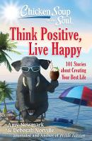 Chicken Soup for the Soul: Think Positive, Live Happy: 101 Stories about Creating Your Best Life (Paperback)