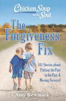 Chicken Soup for the Soul: The Forgiveness Fix: 101 Stories about Putting the Past in the Past (Paperback)
