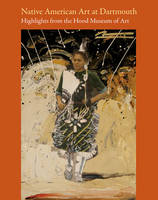 Native American Art at Dartmouth: Highlights from the Hood Museum of Art (Paperback)