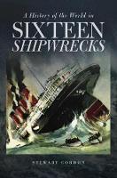 A History of the World in Sixteen Shipwrecks (Hardback)